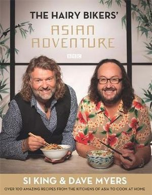 Hairy Bikers' Asian Adventure : Over 100 Amazing Recipes from the Kitchens of Asia to Cook at Home - Hairy Bikers
