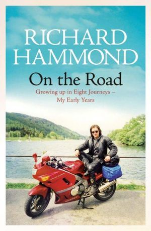 On the Road : Growing Up in Eight Journeys - Richard Hammond