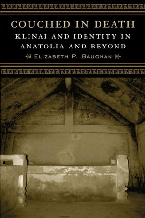 Couched in Death : Klinai and Identity in Anatolia and Beyond - Elizabeth P. Baughan