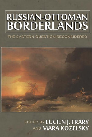 Russian-Ottoman Borderlands : The Eastern Question Reconsidered - Lucien J. Frary