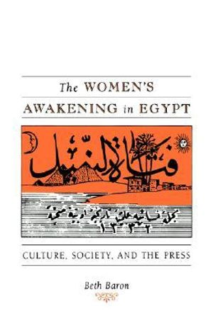 The Women's Awakening in Egypt : Culture, Society, and the Press - Beth Baron
