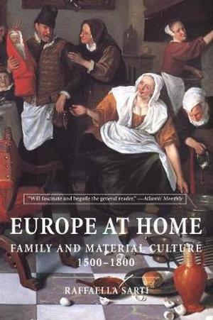 Europe at Home : Family and Material Culture, 1500-1800 - Raffaella Sarti