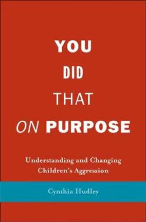 You Did That on Purpose : Understanding and Changing Children's Aggression - Cynthia Hudley