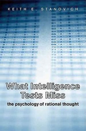 What Intelligence Tests Miss : The Psychology of Rational Thought - Keith E. Stanovich
