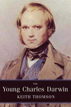 The Young Charles Darwin : Influences and Ideas - Keith Stewart Thomson