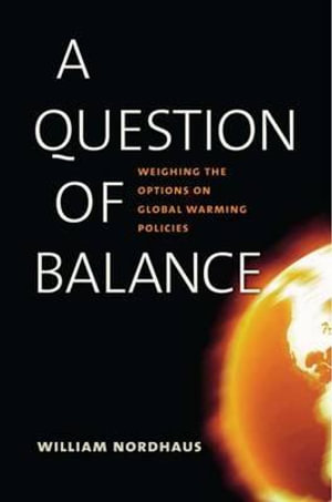 A Question of Balance : Weighing the Options on Global Warming Policies - William D. Nordhaus
