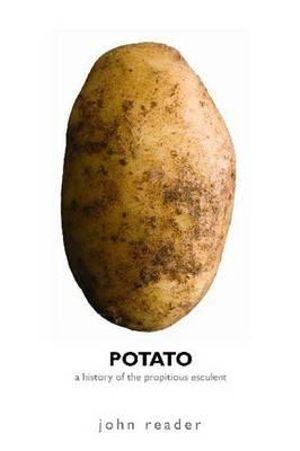 Potato : A History of the Propitious Esculent - John Reader