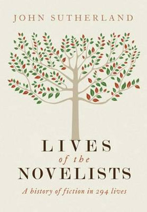 Lives of the Novelists : A History of Fiction in 294 Lives - Professor of Literature John Sutherland