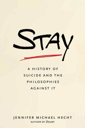 Stay : A History of Suicide and the Philosophies Against It - Jennifer Michael Hecht
