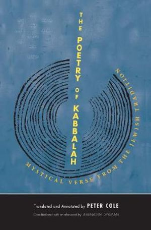The Poetry of Kabbalah : Mystical Verse from the Jewish Tradition - Peter Cole