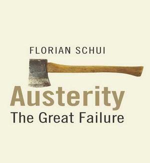 Austerity : The Great Failure - Florian, Dr Schui