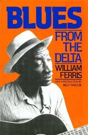 Blues from the Delta - William R. Ferris