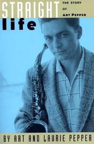 Straight Life : The Story of Art Pepper - Art Pepper