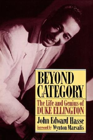 Beyond Category : The Life and Genius of Duke Ellington - John Edward Hasse
