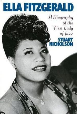 Ella Fitzgerald : A Biography of the First Lady of Jazz - Stuart Nicholson