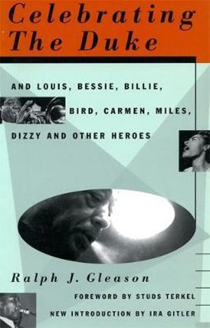 Celebrating the Duke : And Louis, Bessie, Billie, Bird, Carmen, Miles, Dizzy and Other Heroes - Ralph J. Gleason