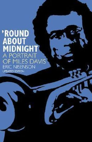 Round About Midnight : A Portrait of Miles Davis - Eric Nisenson