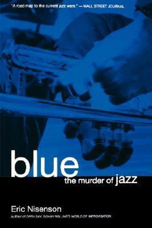 Blue : The Murder of Jazz - Eric Nisenson