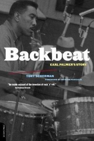 Back Beat : Earl Palmer's Story - Tony Scherman