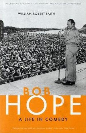 Bob Hope : A Life in Comedy - William Robert Faith