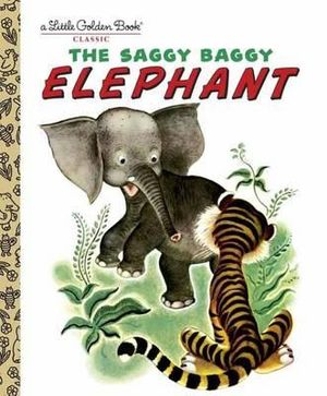 The Saggy Baggy Elephant : A Little Golden Book Classic - Byron Jackson