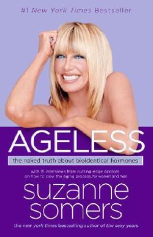 Ageless : The Naked Truth About Bioidentical Hormones - Suzanne Somers