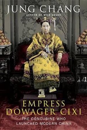 Empress Dowager CIXI : The Concubine Who Launched Modern China - Jung Chang