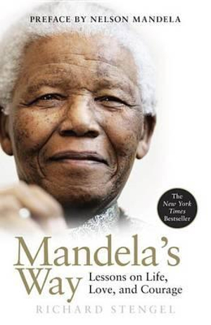 Mandela's Way: Fifteen Lessons on Life, Love, and Courage :  Fifteen Lessons on Life, Love, and Courage - Richard Stengel