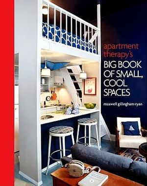 Apartment Therapy's Big Book of Small, Cool Spaces - Maxwell Gillingham-Ryan