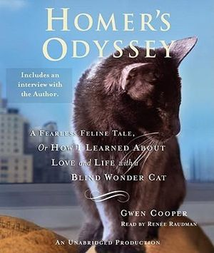 Homer's Odyssey : A Fearless Feline Tale, or How I Learned about Love and Life with a Blind Wonder Cat - Gwen Cooper