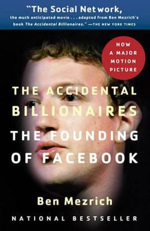 The Accidental Billionaires :  The Founding of Facebook : A Tale of Sex, Money, Genius and Betrayal - Ben Mezrich