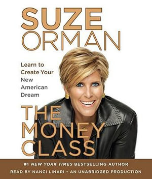 The Money Class : Learn to Create Your New American Dream - Suze Orman