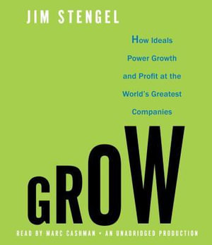 Grow : How Ideals Power Growth and Profit at the World's Greatest Companies - Jim Stengel