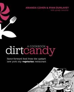 Dirt Candy : A Cookbook : Flavor-forward Food from the Upstart New York City Vegetarian Restaurant - Amanda Cohen