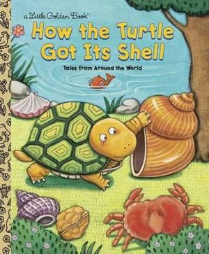 How the Turtle Got Its Shell : A Little Golden Book - Justine Korman Fontes