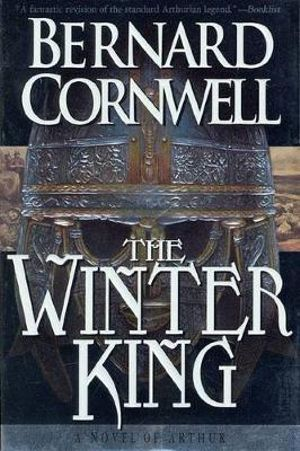 The Winter King : A Novel of Arthur : Warlord Chronicles Series : Book 1 - Bernard Cornwell