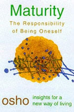 Maturity : Responsibility Being on - Osho