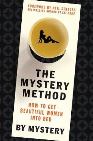 The Mystery Method : How to Get Beautiful Women into Bed :  How to Get Beautiful Women into Bed - Erik von Markovik