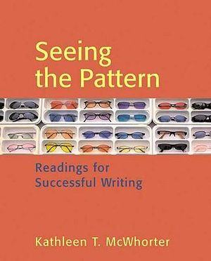 Seeing the Pattern: Readings for Successful Writing Kathleen T. McWhorter
