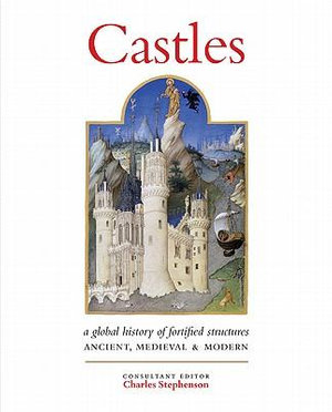Castles : A History of Fortified Structures: Ancient, Medieval & Modern - Charles Stephenson