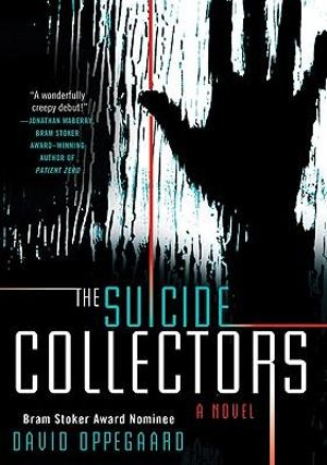 The Suicide Collectors : A Novel - David Oppegaard