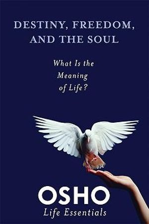 Destiny, Freedom, and the Soul : What Is the Meaning of Life? - Osho