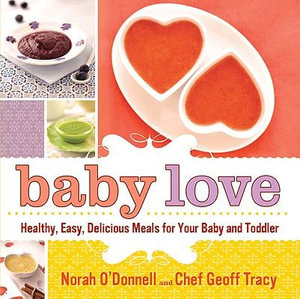 Baby Love : Healthy, Easy, Delicious Meals for Your Baby and Toddler - Norah O'Donnell