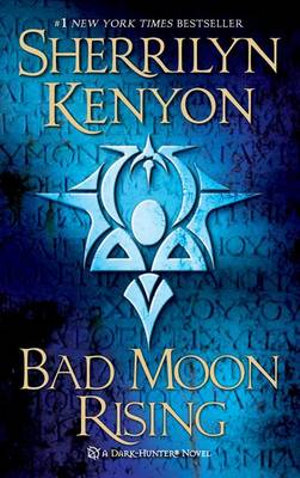 Bad Moon Rising : Dark Hunter Series :  Book 18 - Sherrilyn Kenyon