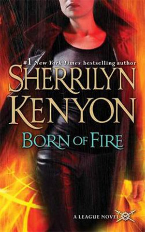 Born of Fire : League Series : Book 2 - Sherrilyn Kenyon