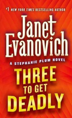 Three to Get Deadly : Stephanie Plum Series : Book 3 (USA Edition) - Janet Evanovich
