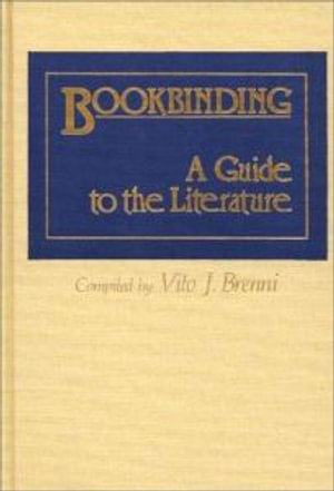 Bookbinding, a Guide to the Literature : A Guide to the Literature - Vito J. Brenni
