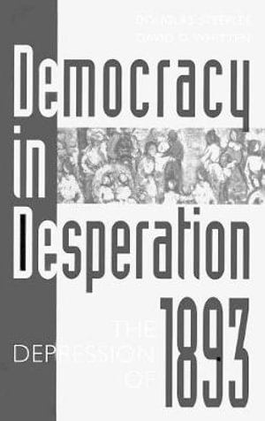 Democracy in Desperation : The Depression of 1893 - Douglas Steeples
