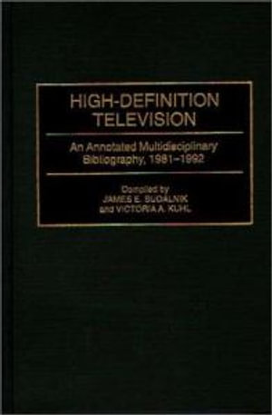 High Definition Television : An Annotated Multidisciplinary Bibliography, 1981-92 - James E. Sudalnik