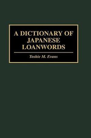 A Dictionary of Japanese Loanwords - Toshie M. Evans